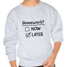 HOMEWORK? LATER PULL OVER SWEATSHIRT. get it on : http://www.zazzle.com/homework_later_pull_over_sweatshirt-235457989118482511?rf=238054403704815742