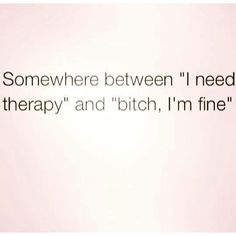 Lol nah I totally need therapy