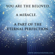 You are a piece of God, a Divine creation, a being of Light.