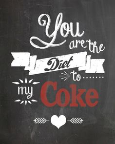 """You are the Diet to my Coke"" printable by Lolly Jane"