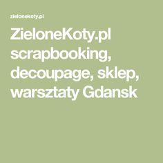 ZieloneKoty.pl scrapbooking, decoupage, sklep, warsztaty Gdansk