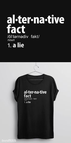 Alternative facts t-shirt from BootsTees with the definition of an alternative fact: a lie. To be worn to protest trump and the administration.