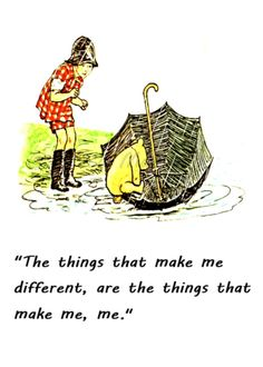 """The things that make me different, are the things that make me, me."" 