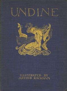 Undine, by Friedrich de la Motte Fouque Illustrated by Arthur Rackham