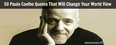 50 Paulo Coelho Quotes That Will Change Your World View
