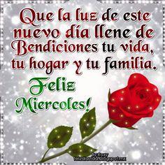 Que la luz de este nuevo día llene de Bendiciones tu vida, tu hogar y tu familia Feliz miércoles