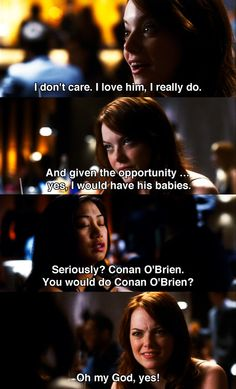 the moment i realized emma stone's character and i are literally the same exact person. CONAN O'BRIEN <3