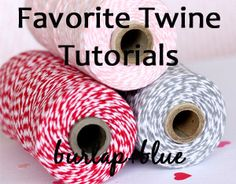 21 Bakers Twine Tutorials