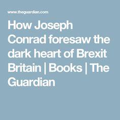 How Joseph Conrad foresaw the dark heart of Brexit Britain | Books | The Guardian