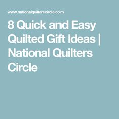 8 Quick and Easy Quilted Gift Ideas | National Quilters Circle