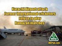 Karachi Airport attack: Former International cricketers refuse to play Ramazan matches