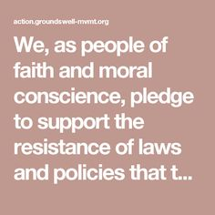 We, as people of faith and moral conscience, pledge to support the resistance of laws and policies that threaten the safety of targeted communities. In solidarity with refugees, immigrants, Muslims, black people, and seekers of a more just world, we will join or support those who engage in civil disobedience, whether as protesters, medics, legal observers, witnesses, or care providers. #MoralResistance #RevolutionaryLove