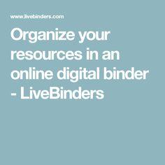 Organize your resources in an online digital binder - LiveBinders
