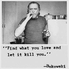 Ache o que você ama e deixe isso te matar