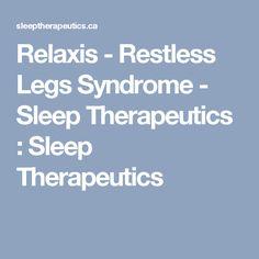 Relaxis - Restless Legs Syndrome - Sleep Therapeutics : Sleep Therapeutics