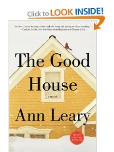 The Good House by Ann Leary Hildy Good is a townie. A lifelong resident of an historic community on the rocky coast of Boston's North Shore, she knows pretty much everything about everyone. Hildy is a descendant of one of the witches hung in nearby Salem, and is believed, by some, to have inherited psychic gifts. Not true, of course; she's just good at reading people.