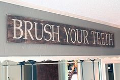 brush your teeth sign. I WANT ONE.