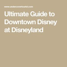 Ultimate Guide to Downtown Disney at Disneyland