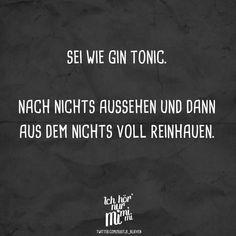 Visual Statements®️️️ Sei wie Gin Tonic. Nach nichts aussehen und dann aus dem Nichts voll reinhauen. Sprüche / Zitate / Quotes / Ichhörnurmimimi / witzig / lustig / Sarkasmus / Freundschaft / Beziehung / Ironie