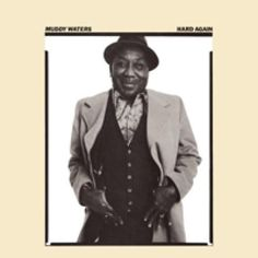 12 Best Blues Albums for Beginners: Muddy Waters – 'Hard Again' (Blue Sky…