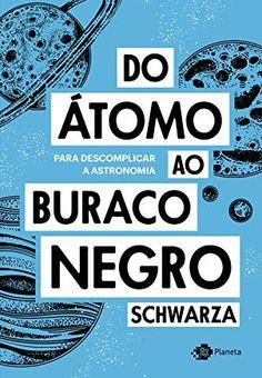 Kindle Do átomo ao buraco negro: Para descomplicar a astronomia (Portuguese Edition) Author Schwarza, Book Club Books, Book Lists, Good Books, Books To Read, My Books, Philosophy Books, Forever Book, World Of Books, Book Of Life