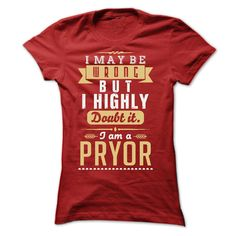 I MAY BE WRONG I AM A PRYOR