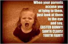 even though my kids will know Santa Easter bunny and the tooth fairy this is still hilarious!!