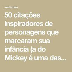 50 citações inspiradores de personagens que marcaram sua infância (a do Mickey é uma das melhores)   Awebic