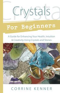 Crystals for Beginners: A Guide to Collecting and Using Stones and Crystals - pagan wiccan witchcraft magick ritual supplies