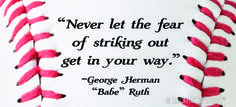 """""""Never let the fear of striking out get in your way."""" Babe Ruth sports quote"""