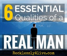 """We need to teach our young men to stop looking to Hollywood and Men's Health for their definition of what it means to be a man and instead, look to the greatest men who have ever lived. In a world of 6-pack abs and beer chugging contests, what ARE the essential qualities of a """"Real Man""""? 