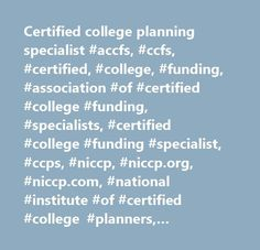 Certified college planning specialist #accfs, #ccfs, #certified, #college, #funding, #association #of #certified #college #funding, #specialists, #certified #college #funding #specialist, #ccps, #niccp, #niccp.org, #niccp.com, #national #institute #of #certified #college #planners, #certified, #college, #planning, #specialist, #national, #institute,funding, #insurance, #taxes, #cpa, #cfp, #529 #plan, #college #saving, #financial #aid, #qualified #plan, #education #saving, #tuition, #prepaid…