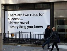 """""""There are two rules for success...   1. Never reveal everything you know."""""""