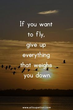 ...give up everything  that weighs you down,