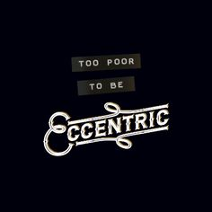 New work: Too Poor to be Eccentric