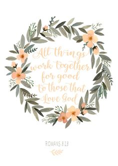 All things work together for good to those who love God – Romans 8:28 | Seeds of Faith
