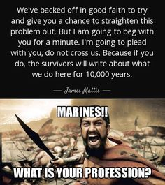 Ladies and Gentlemen.the new Secretary of Defense. May God have mercy on our enemies. Military Quotes, Military Humor, Military Life, Usmc Humor, Marine Quotes, Usmc Quotes, Quotes Quotes, Crush Quotes, Marine Corps Humor