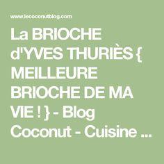 La BRIOCHE d'YVES THURIÈS { MEILLEURE BRIOCHE DE MA VIE ! } - Blog Coconut - Cuisine | Foodisterie | Home-Made