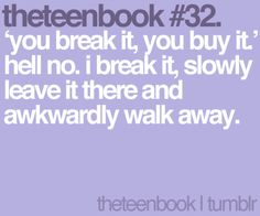 you break it, you buy it. hell no. i break it, slowly leave it there ad awkwardly walk away Teen Quotes, Book Quotes, Life Problems, Funny Posts, Relatable Posts, Books For Teens, Story Of My Life, Teenager Posts, Awkward