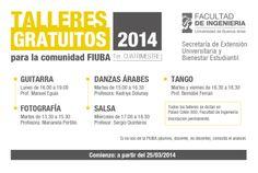 TALLERES GRATUITOS 2014 - FIUBA / Universidad de Buenos Aires  GUITARRA – DANZÁS ÁRABES – TANGO- FOTOGRAFÍA – SALSA.  Comienzo: a partir del 25-3-2014.  Hacé tu consulta a un representante y obtené mayor información sobre cada uno de los talleres, cursos o carreras de FIUBA, ingresando en el siguiente link: http://quevasaestudiar.com/estudiar-en-Universidad-de-Buenos-Aires-32-4