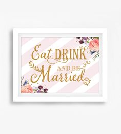 Wedding Sign  Blush Pink Gold Glitter Watercolor Flowers Eat Drink and Be Married     Instant Download Printable