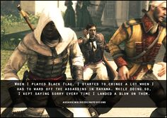 Ha, try playing AC Rogue. Because I was killing all the assassin's I couldn't play it as fully as I have all the others. I just powered through it for the main storyline. Nothing more tbh Assassins Creed Black Flag, Leap Of Faith, Funny Relatable Memes, Confessions, Funny Things, Videogames, Geek, Fandoms, Fantasy