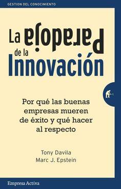 La Paradoja de la Innovación // Tony Davila y Marc J. Epstein // Empresa Activa (Ediciones Urano)