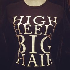 "I need this t-shirt! ----> Black & white: ""HIGH HEELS BIG HAIR"" by Bella 