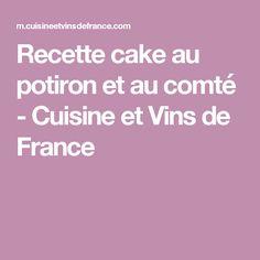 Recette cake au potiron et au comté - Cuisine et Vins de France