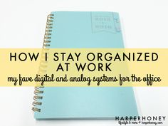 How I Stay Organized At Work: My Favorite Digital and Analog Systems