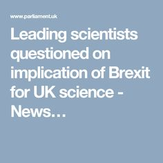 Leading scientists questioned on implication of Brexit for UK science - News…