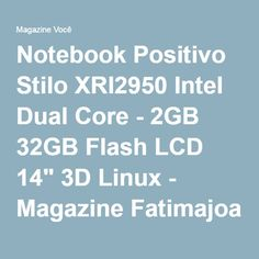 "Notebook Positivo Stilo XRI2950 Intel Dual Core - 2GB 32GB Flash LCD 14"" 3D Linux - Magazine Fatimajoana"