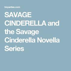 SAVAGE CINDERELLA and the Savage Cinderella Novella Series