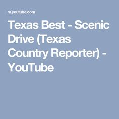 Texas Best - Scenic Drive (Texas Country Reporter) - YouTube